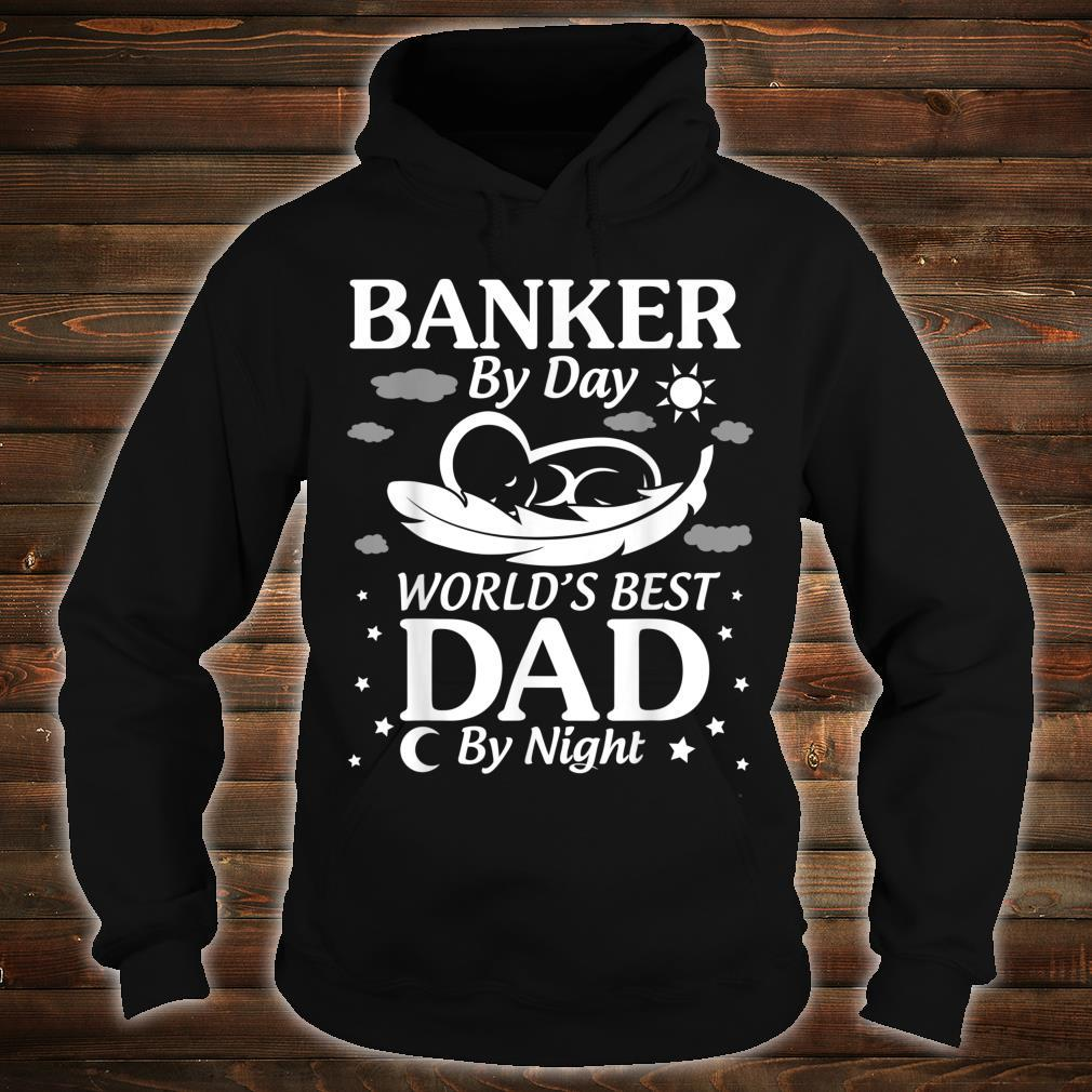 Banker By Day World's Best Dad By Night Father Day Shirt hoodie