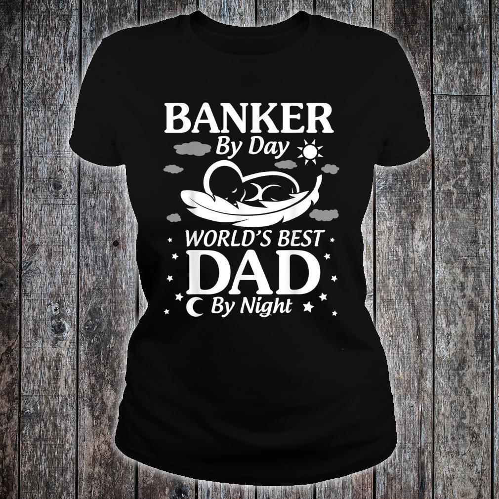 Banker By Day World's Best Dad By Night Father Day Shirt ladies tee