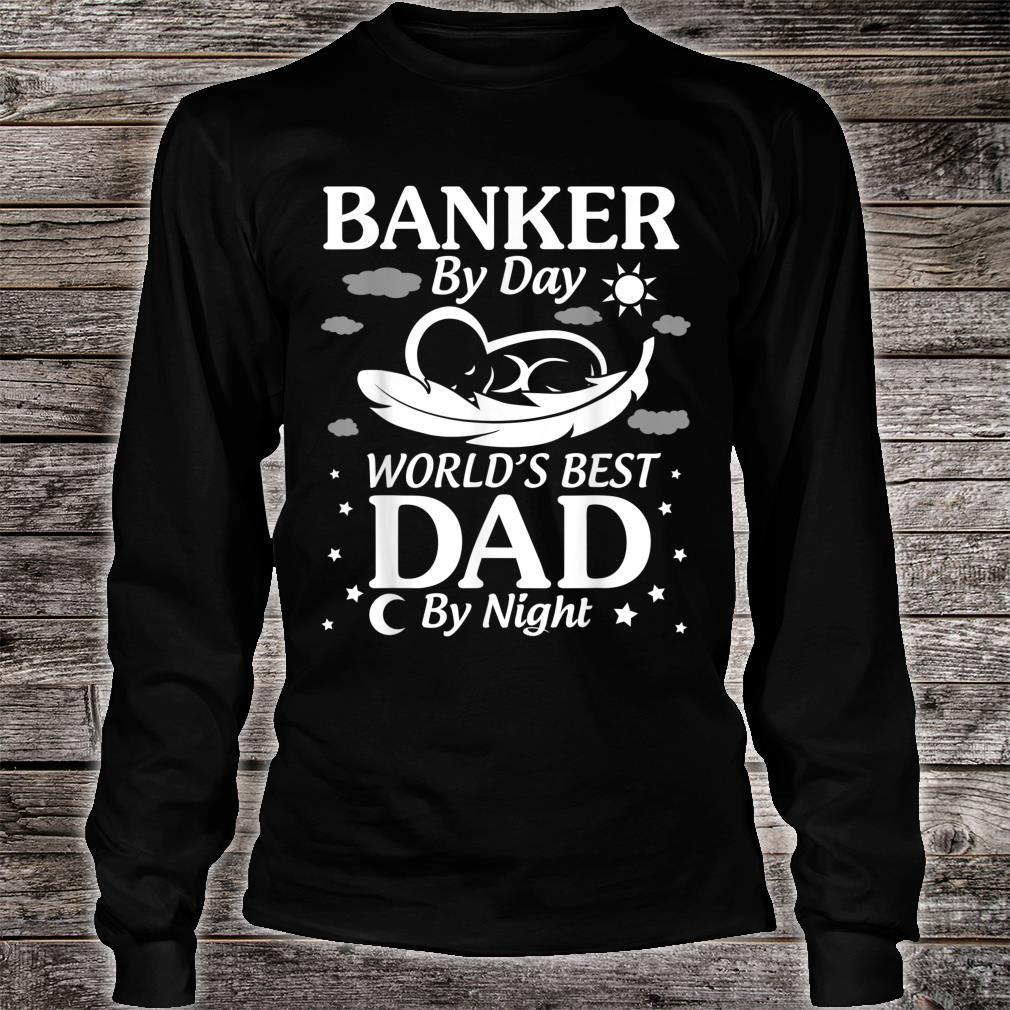 Banker By Day World's Best Dad By Night Father Day Shirt long sleeved