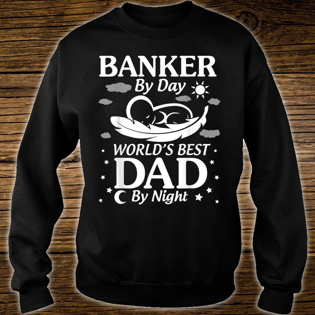 Banker By Day World's Best Dad By Night Father Day Shirt sweater