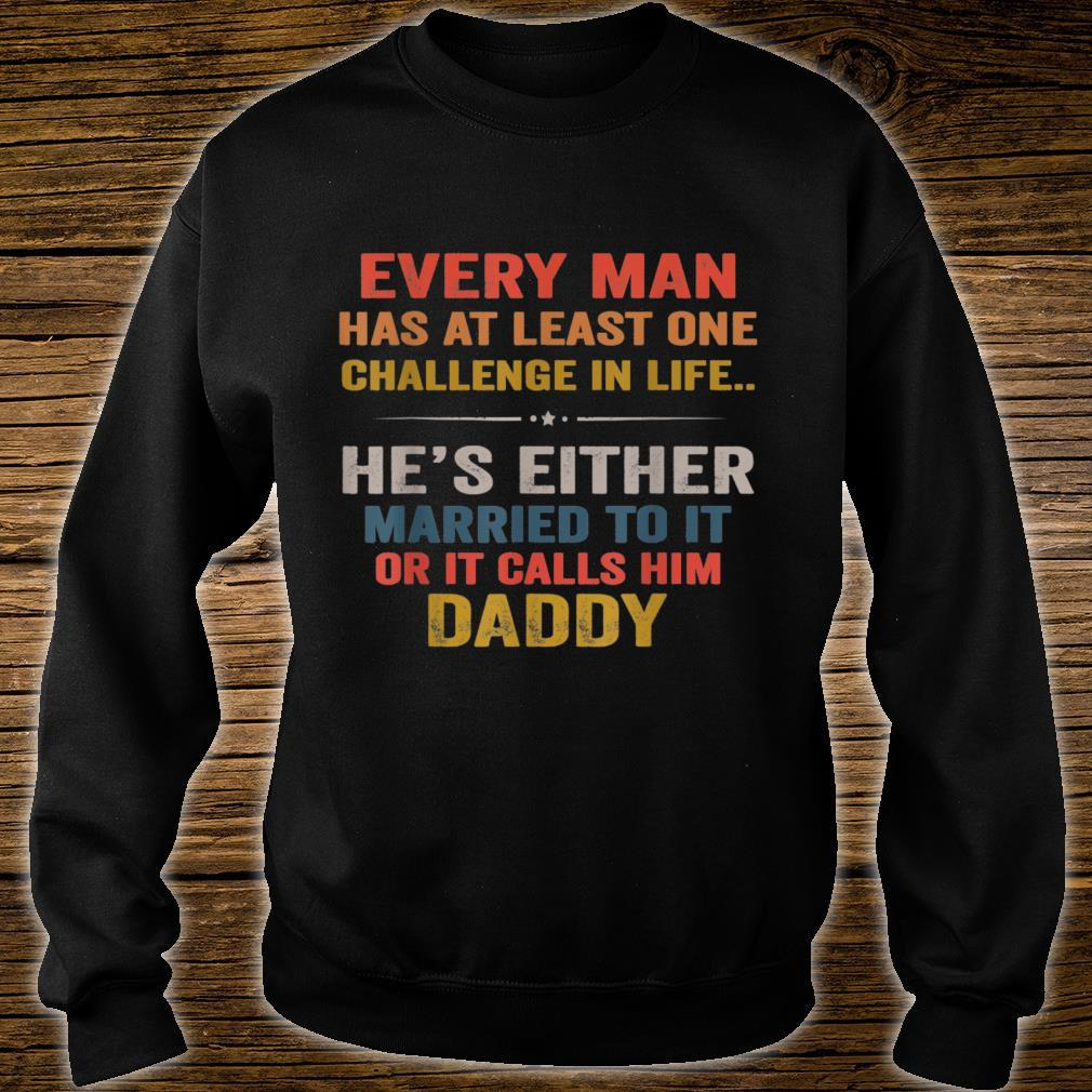 Every Man Has At Least One Challenge In Life Father Day Shirt sweater