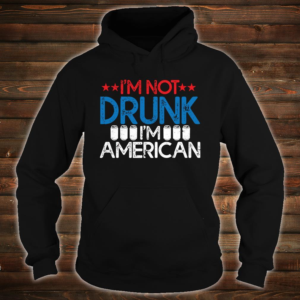I'm Not Drunk I'm American Independence Day Shirt Shirt hoodie