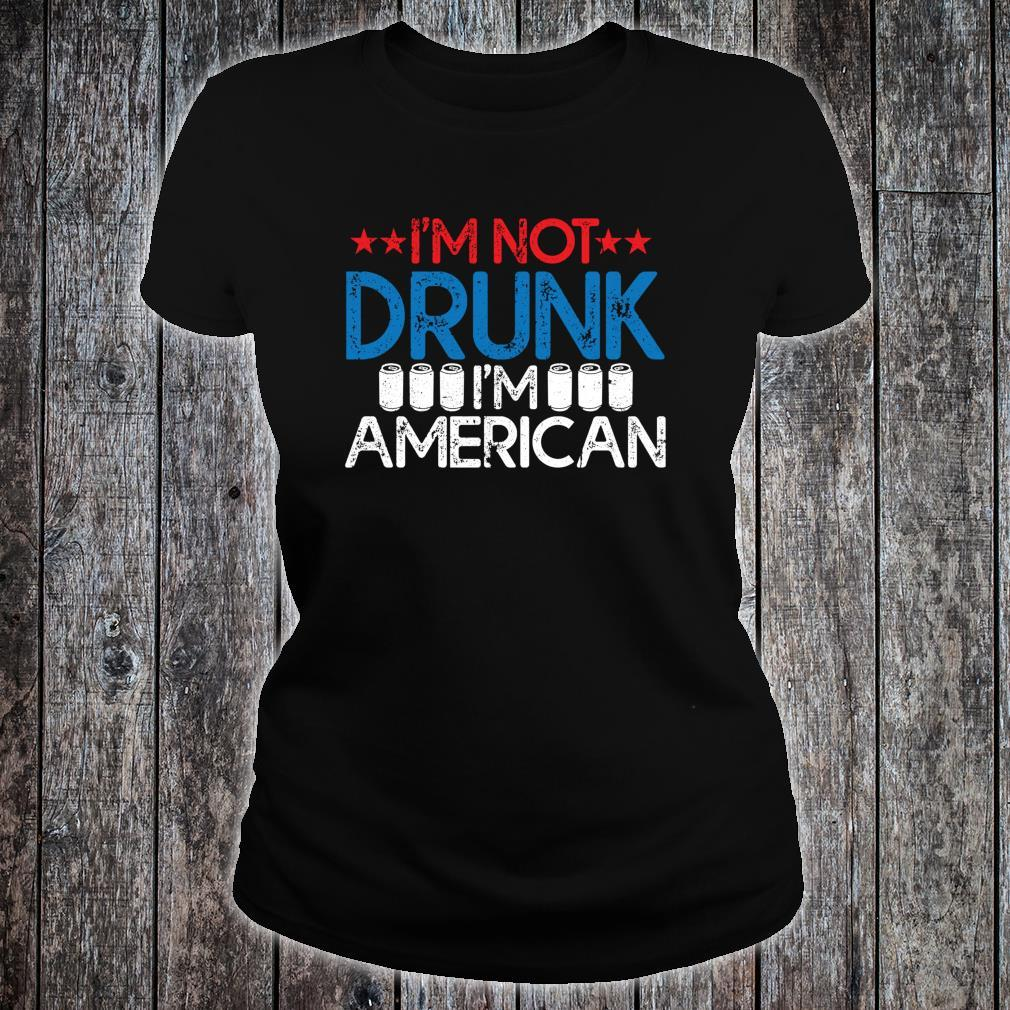 I'm Not Drunk I'm American Independence Day Shirt Shirt ladies tee
