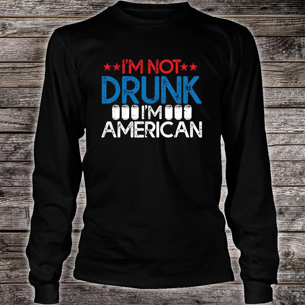 I'm Not Drunk I'm American Independence Day Shirt Shirt long sleeved