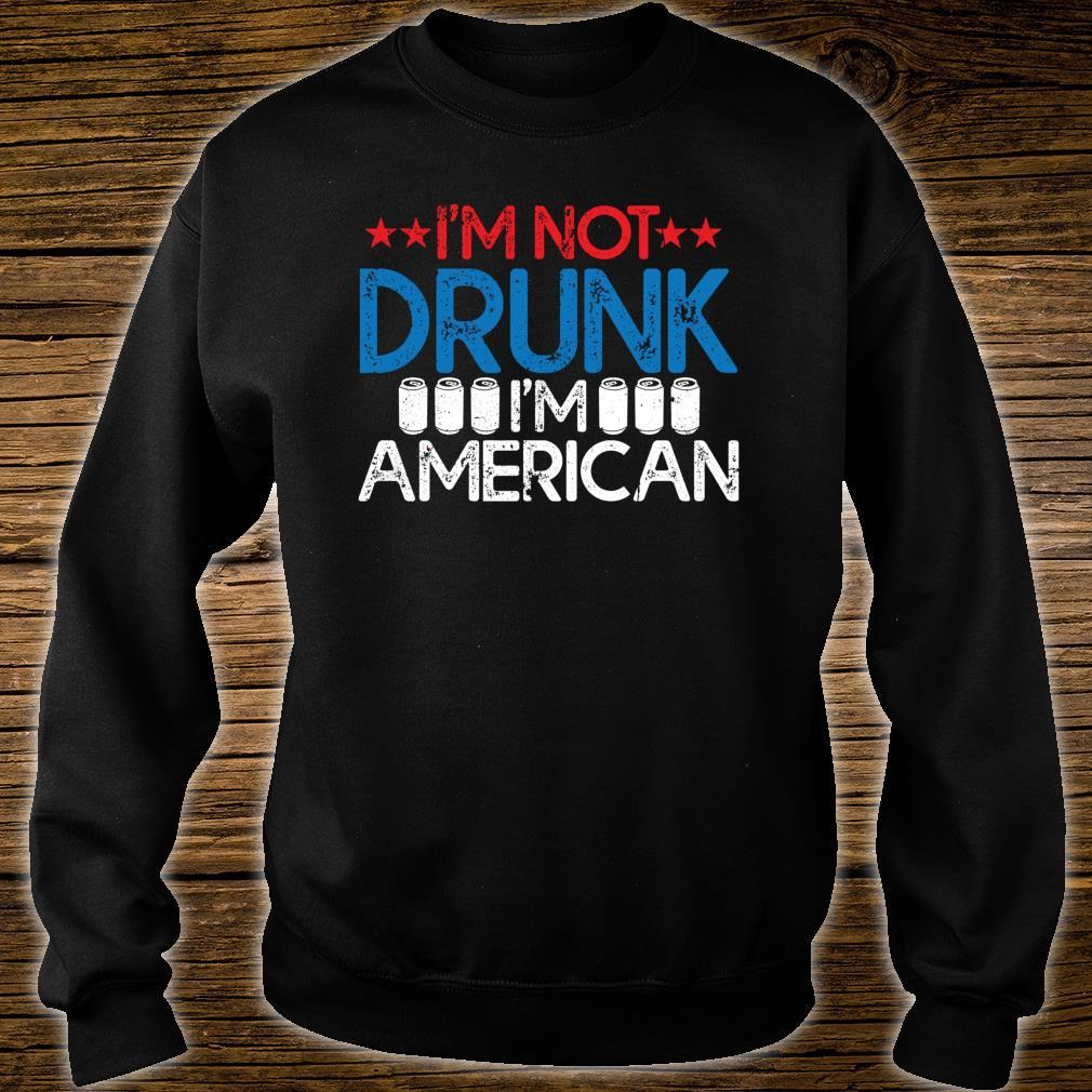 I'm Not Drunk I'm American Independence Day Shirt Shirt sweater
