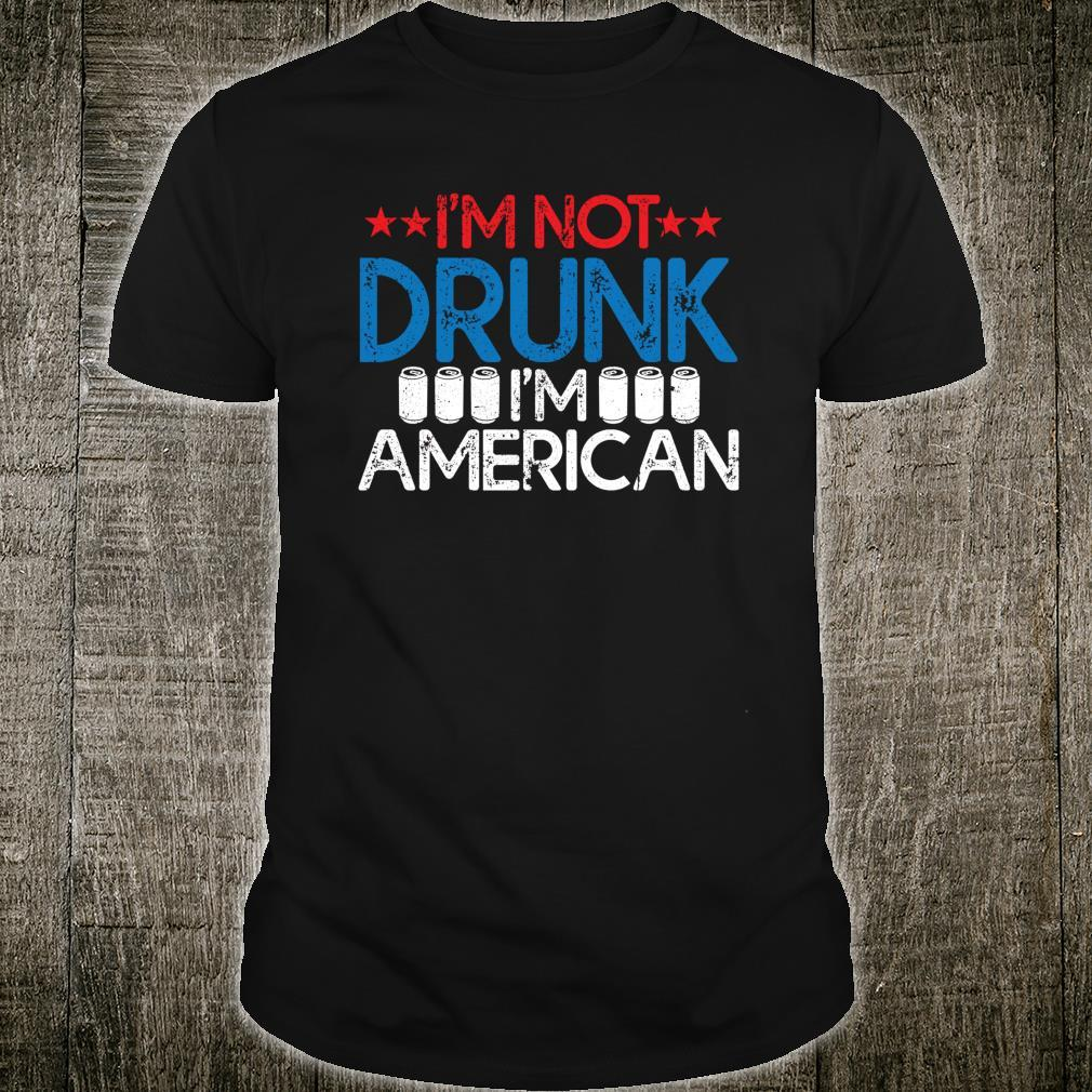 I'm Not Drunk I'm American Independence Day Shirt Shirt