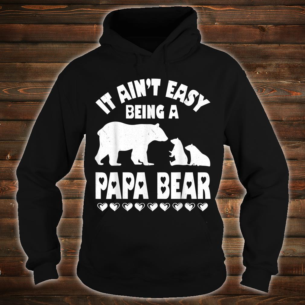 It's Ain't Easy Being A Papa Bear Happy Father Day Shirt hoodie