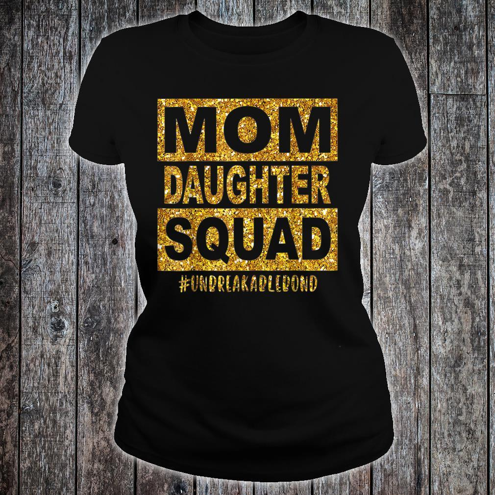 Mom Daughter Squad Unbreakablenbond Happy Mother's day Shirt ladies tee